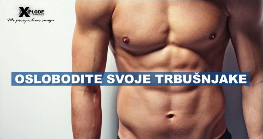 Oslobodite svoje trbušnjake | Xplode Nutrition