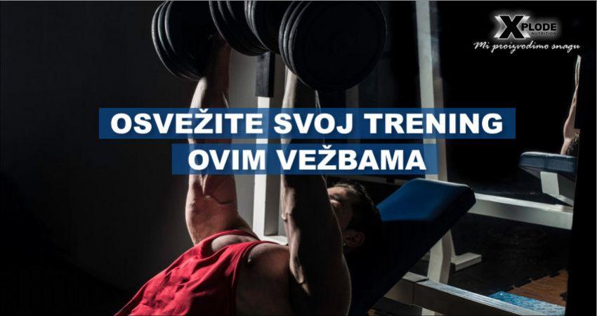 Osvežite svoj trening sa ovim vežbama | Xplode Nutrition