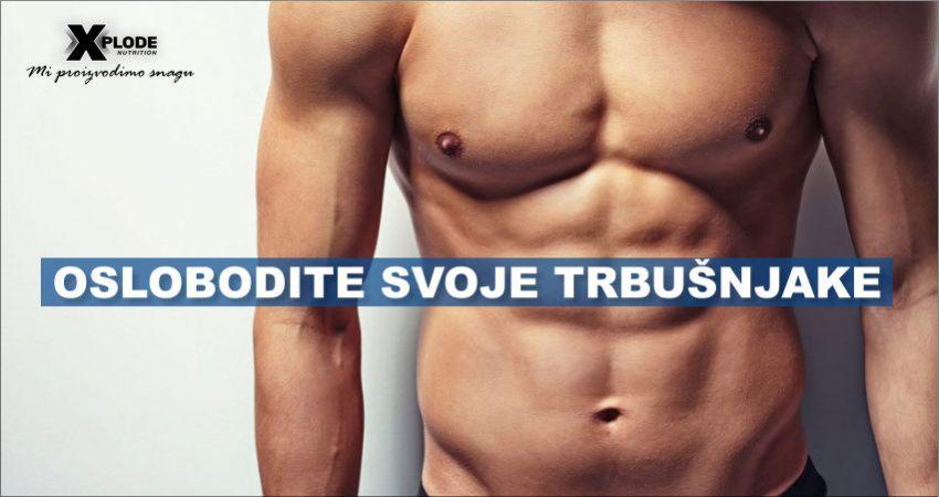 Oslobodite svoje trbušnjake   Xplode Nutrition